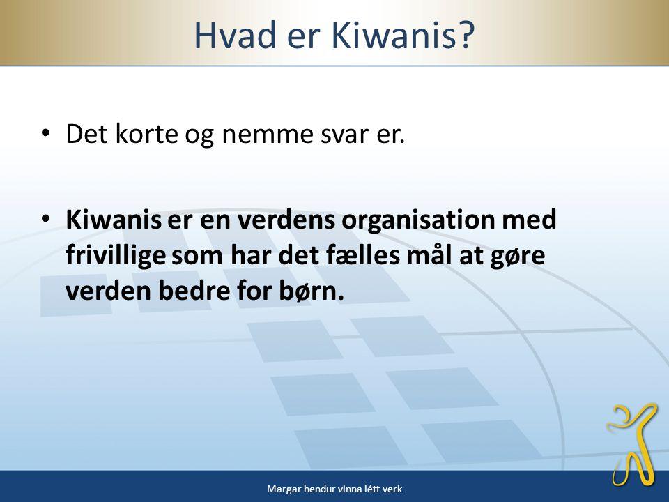 Hvad er Kiwanis. • Det korte og nemme svar er.