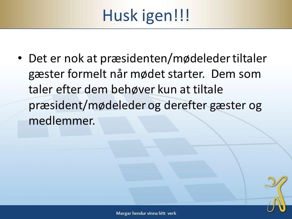 Husk igen!!. • Det er nok at præsidenten/mødeleder tiltaler gæster formelt når mødet starter.
