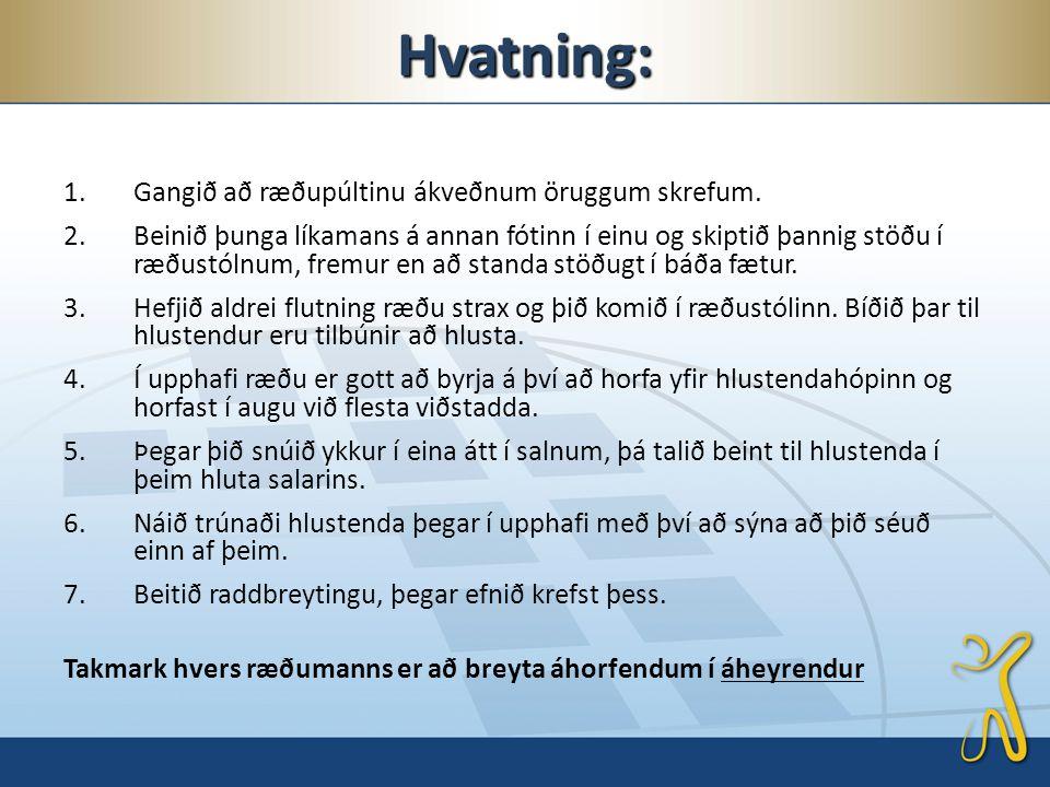 Hvatning: 1.Gangið að ræðupúltinu ákveðnum öruggum skrefum.
