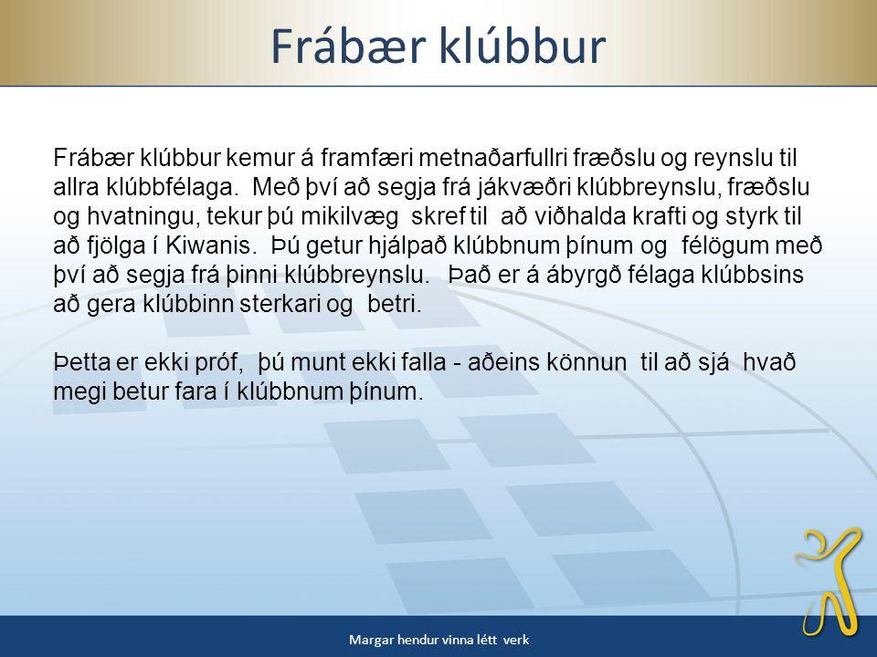 Frábær klúbbur Margar hendur vinna létt verk Frábær klúbbur kemur á framfæri metnaðarfullri fræðslu og reynslu til allra klúbbfélaga.