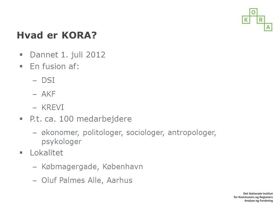 Hvad er KORA.  Dannet 1. juli 2012  En fusion af: – DSI – AKF – KREVI  P.t.