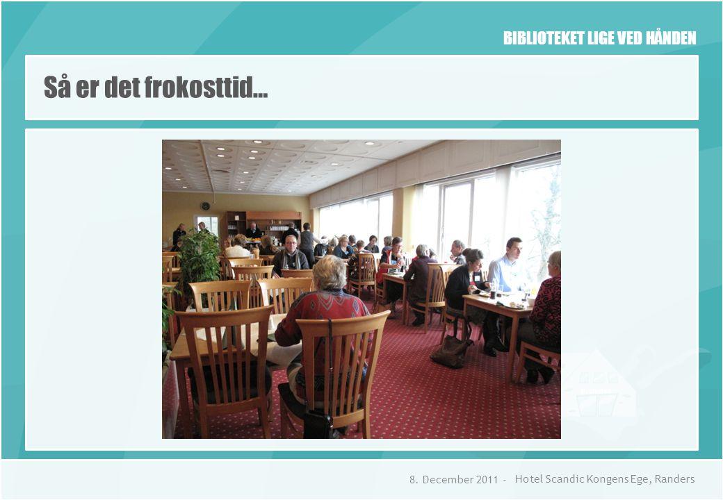 BIBLIOTEKET LIGE VED HÅNDEN Så er det frokosttid… 8.