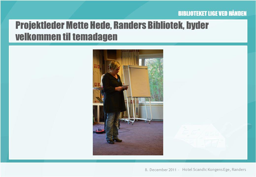 BIBLIOTEKET LIGE VED HÅNDEN Projektleder Mette Hede, Randers Bibliotek, byder velkommen til temadagen 8.