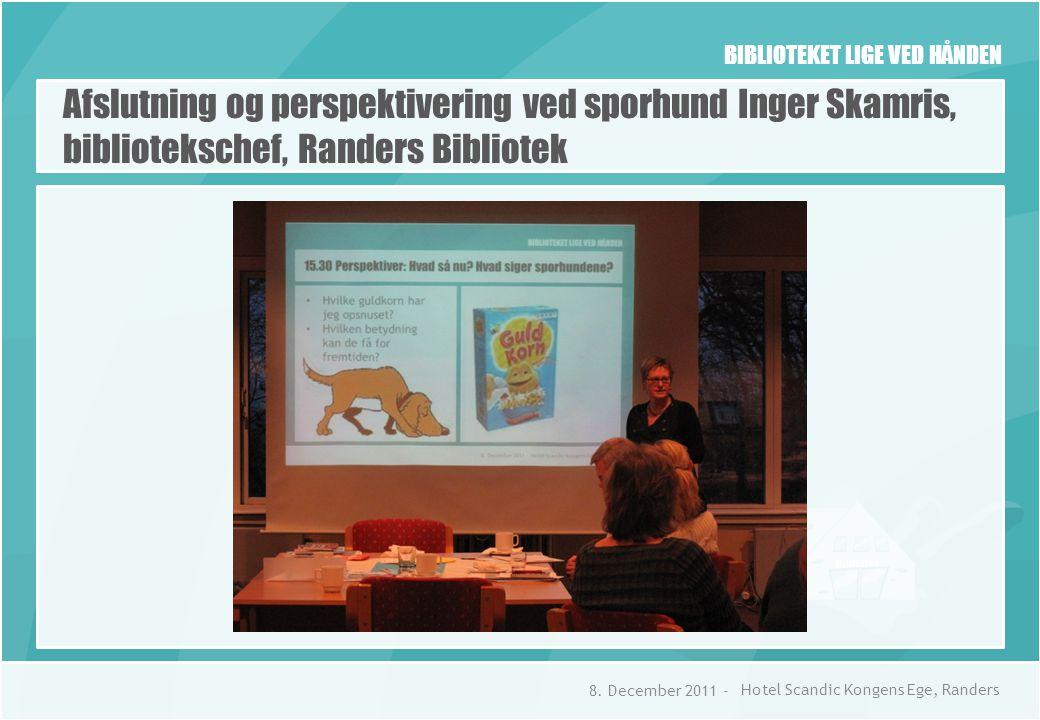 BIBLIOTEKET LIGE VED HÅNDEN Afslutning og perspektivering ved sporhund Inger Skamris, bibliotekschef, Randers Bibliotek 8.