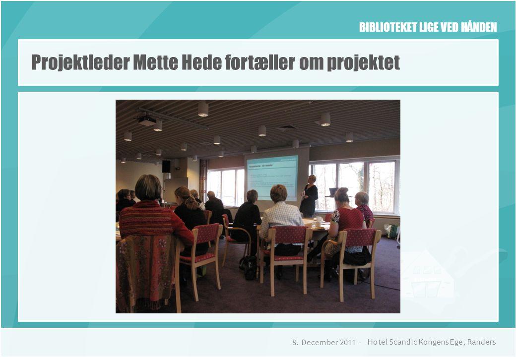 BIBLIOTEKET LIGE VED HÅNDEN Projektleder Mette Hede fortæller om projektet 8.
