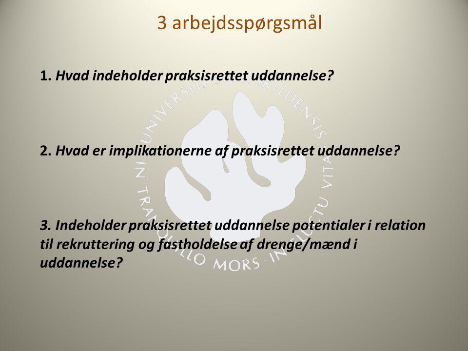 3 arbejdsspørgsmål 1. Hvad indeholder praksisrettet uddannelse.
