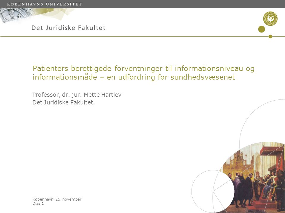 København, 25. november Dias 1 Patienters berettigede forventninger til informationsniveau og informationsmåde – en udfordring for sundhedsvæsenet Pro