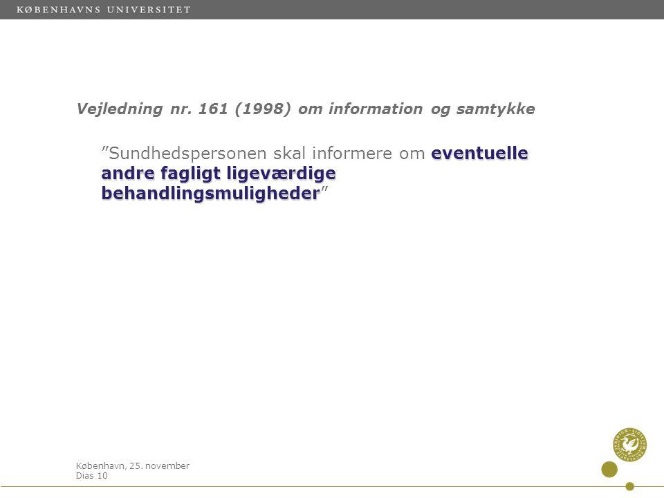 """København, 25. november Dias 10 Vejledning nr. 161 (1998) om information og samtykke eventuelle andre fagligt ligeværdige behandlingsmuligheder """"Sundh"""