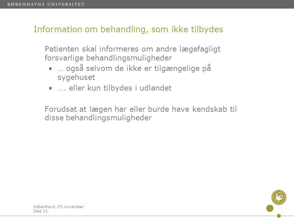 København, 25. november Dias 11 Information om behandling, som ikke tilbydes Patienten skal informeres om andre lægefagligt forsvarlige behandlingsmul