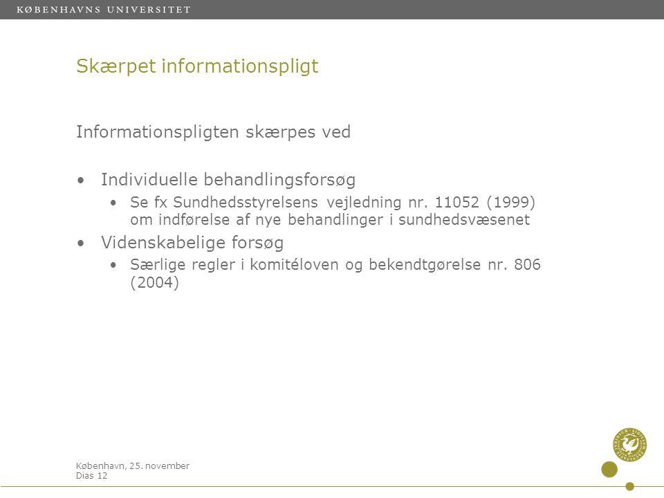 København, 25. november Dias 12 Skærpet informationspligt Informationspligten skærpes ved •Individuelle behandlingsforsøg •Se fx Sundhedsstyrelsens ve