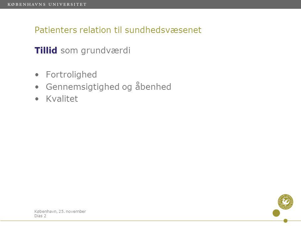 København, 25. november Dias 2 Patienters relation til sundhedsvæsenet Tillid Tillid som grundværdi •Fortrolighed •Gennemsigtighed og åbenhed •Kvalite