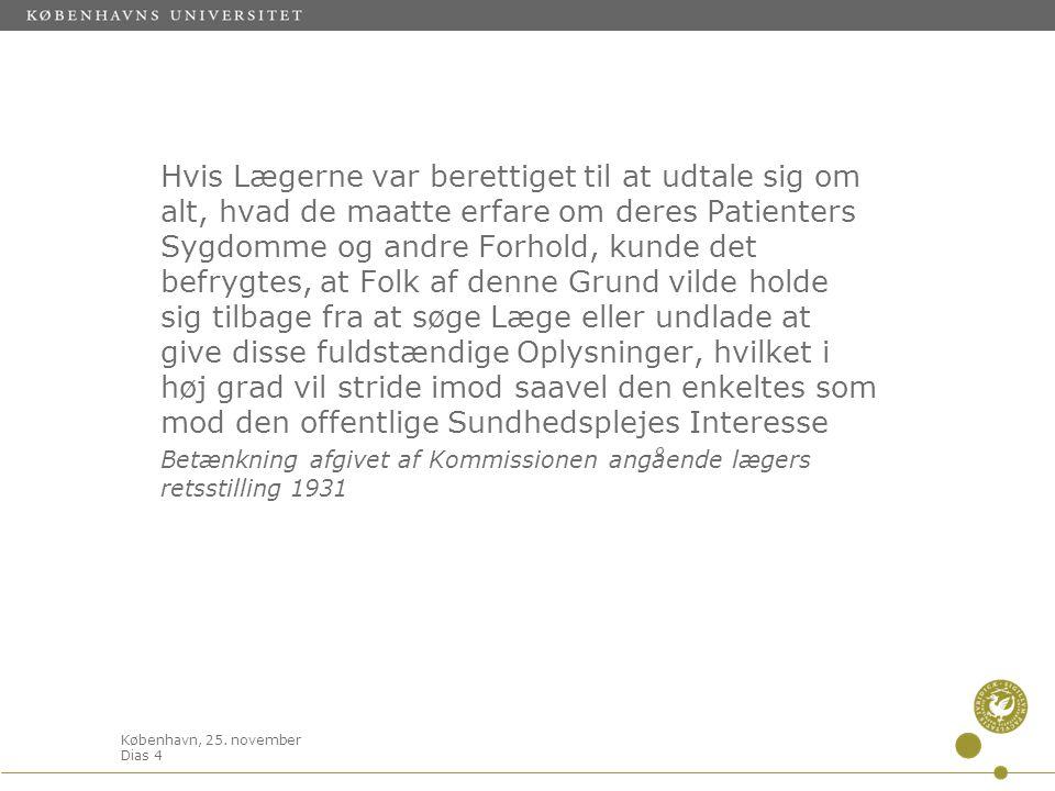 København, 25. november Dias 4 Hvis Lægerne var berettiget til at udtale sig om alt, hvad de maatte erfare om deres Patienters Sygdomme og andre Forho