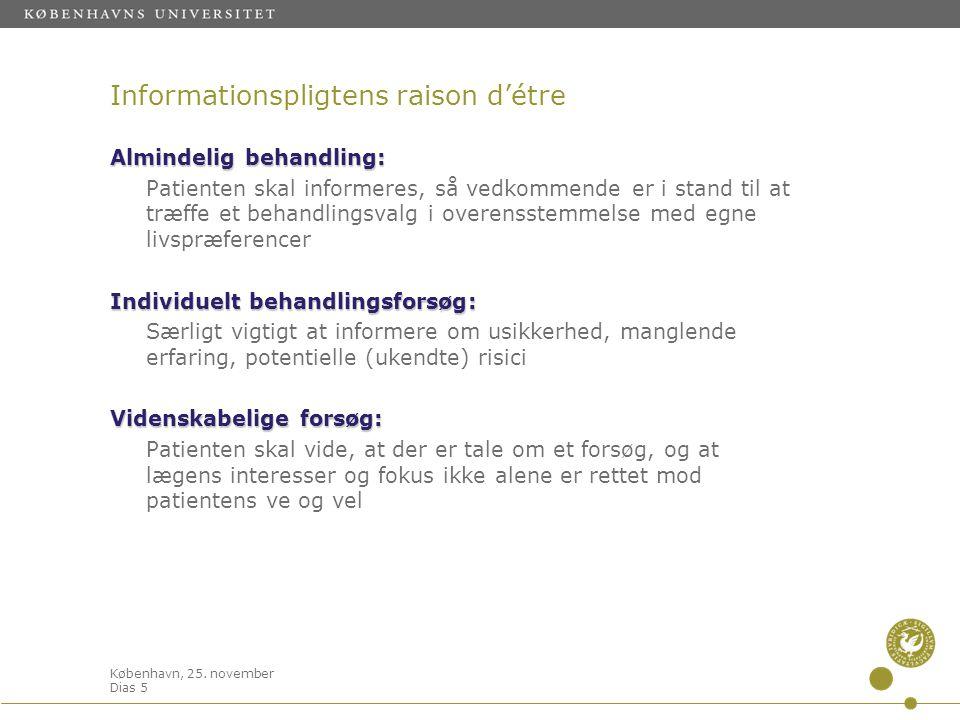 København, 25. november Dias 5 Informationspligtens raison d'étre Almindelig behandling: Patienten skal informeres, så vedkommende er i stand til at t