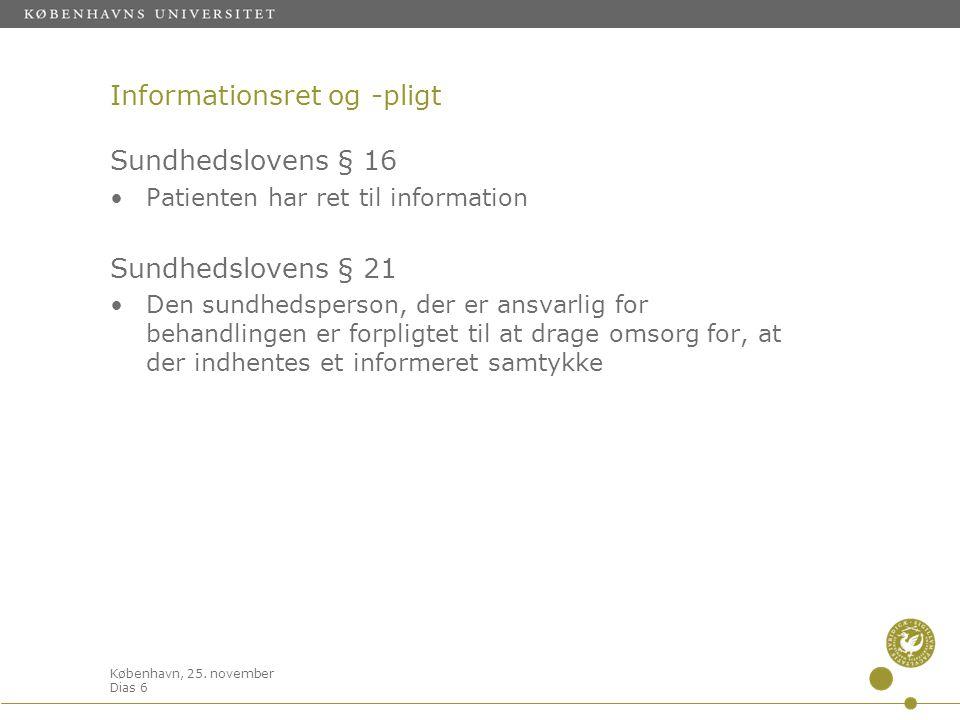 København, 25. november Dias 6 Informationsret og -pligt Sundhedslovens § 16 •Patienten har ret til information Sundhedslovens § 21 •Den sundhedsperso