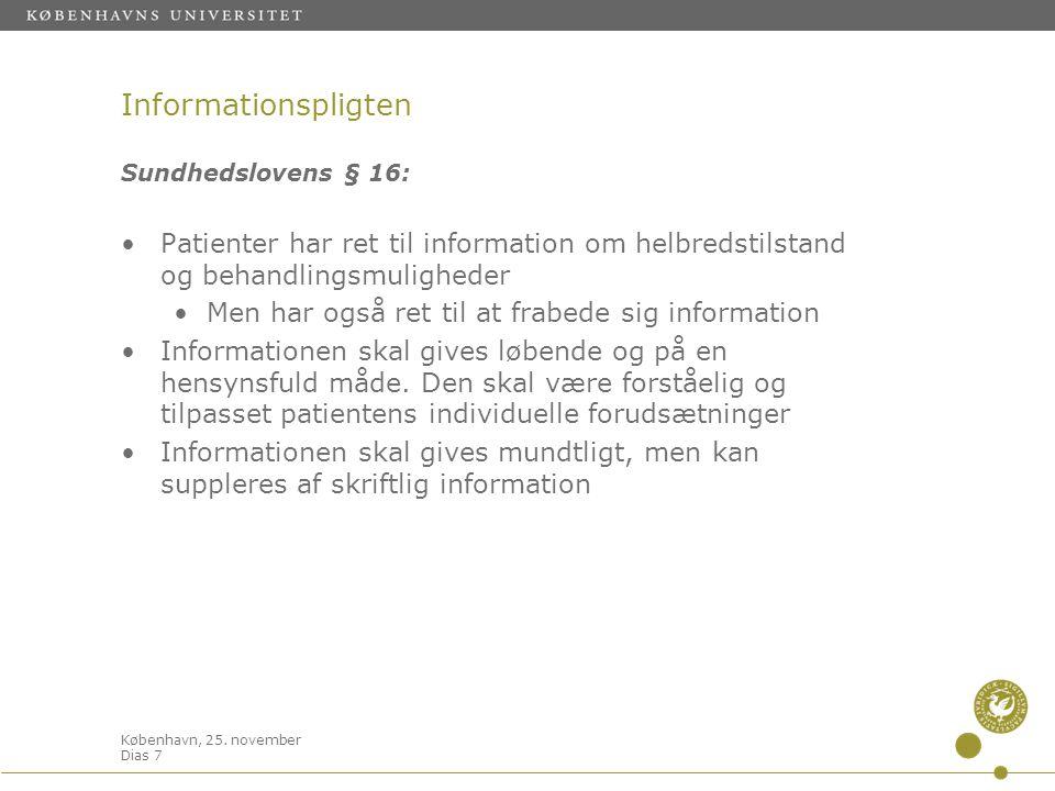 København, 25. november Dias 7 Informationspligten Sundhedslovens § 16: •Patienter har ret til information om helbredstilstand og behandlingsmulighede