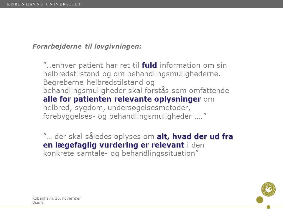 """København, 25. november Dias 9 Forarbejderne til lovgivningen: fuld alle for patienten relevante oplysninger """"..enhver patient har ret til fuld inform"""