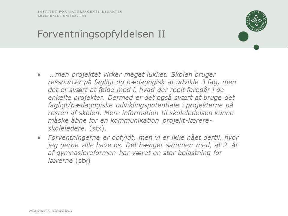 Christine Holm, 1. november 2007> Forventningsopfyldelsen II • …men projektet virker meget lukket.