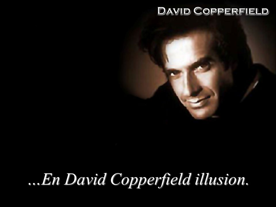…En David Copperfield illusion.