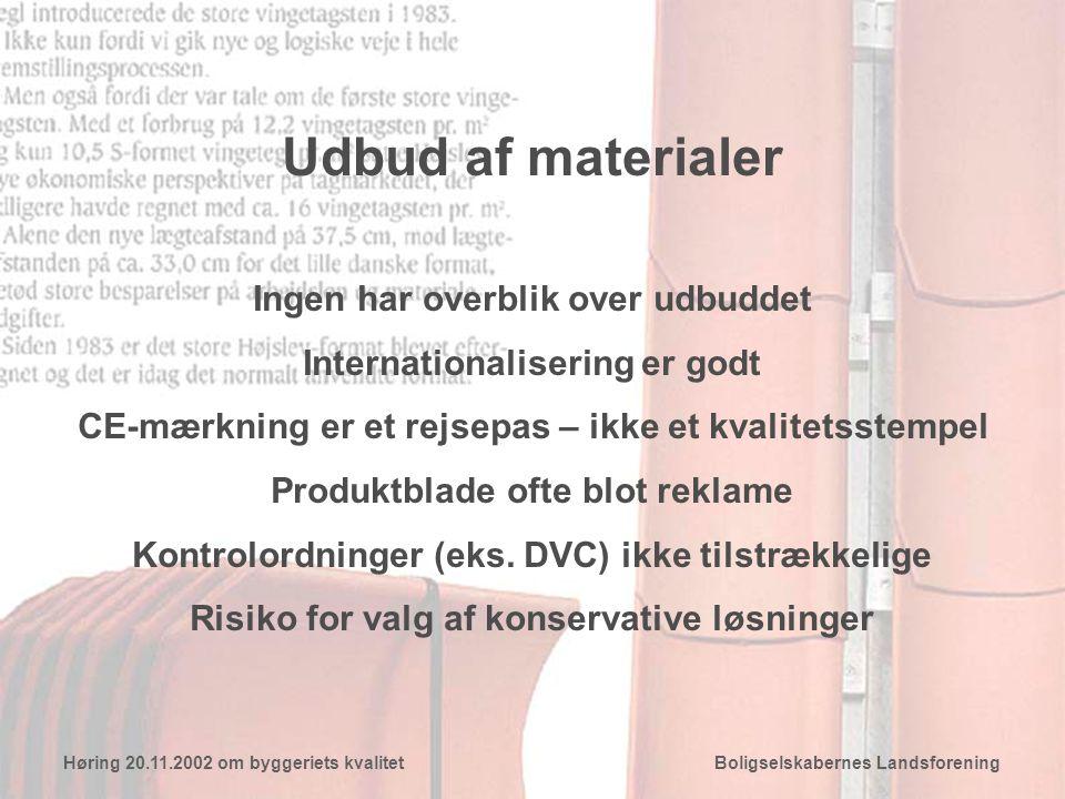 Udbud af materialer Ingen har overblik over udbuddet Internationalisering er godt CE-mærkning er et rejsepas – ikke et kvalitetsstempel Produktblade ofte blot reklame Kontrolordninger (eks.