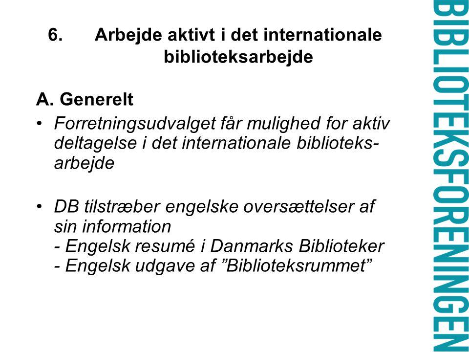 6. Arbejde aktivt i det internationale biblioteksarbejde A.