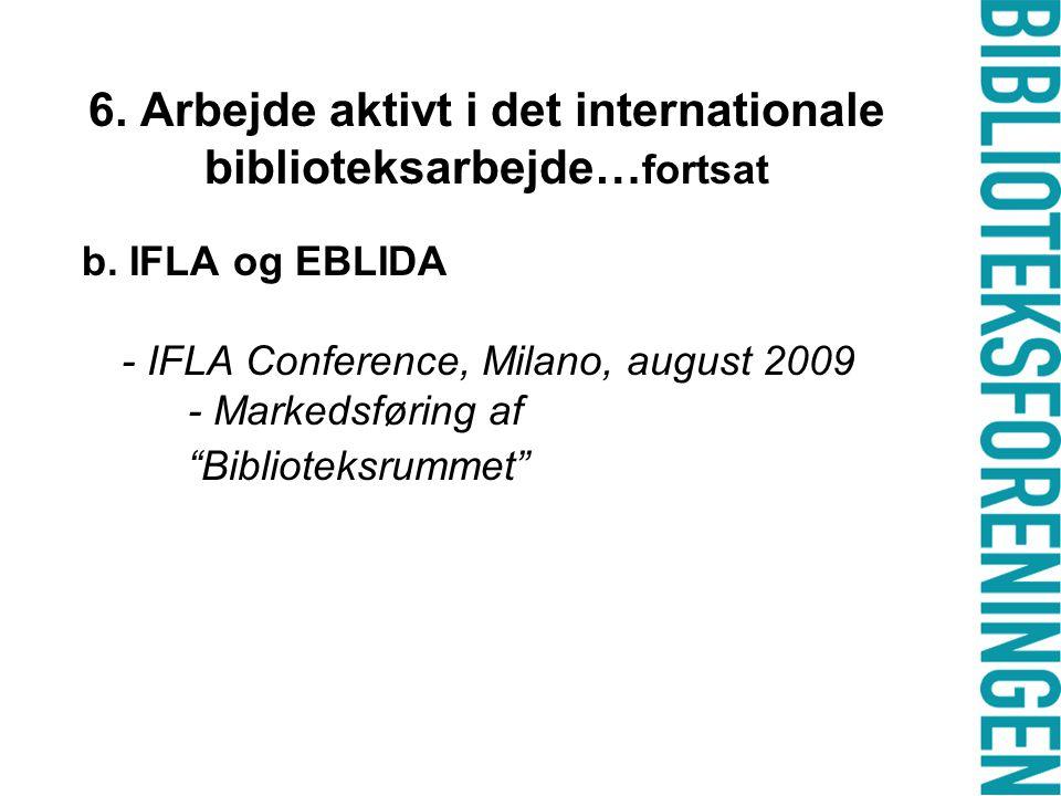 6. Arbejde aktivt i det internationale biblioteksarbejde… fortsat b.
