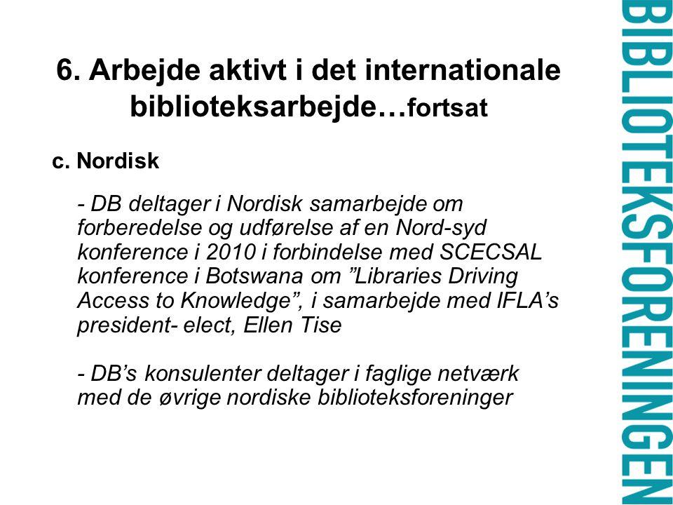 6. Arbejde aktivt i det internationale biblioteksarbejde… fortsat c.