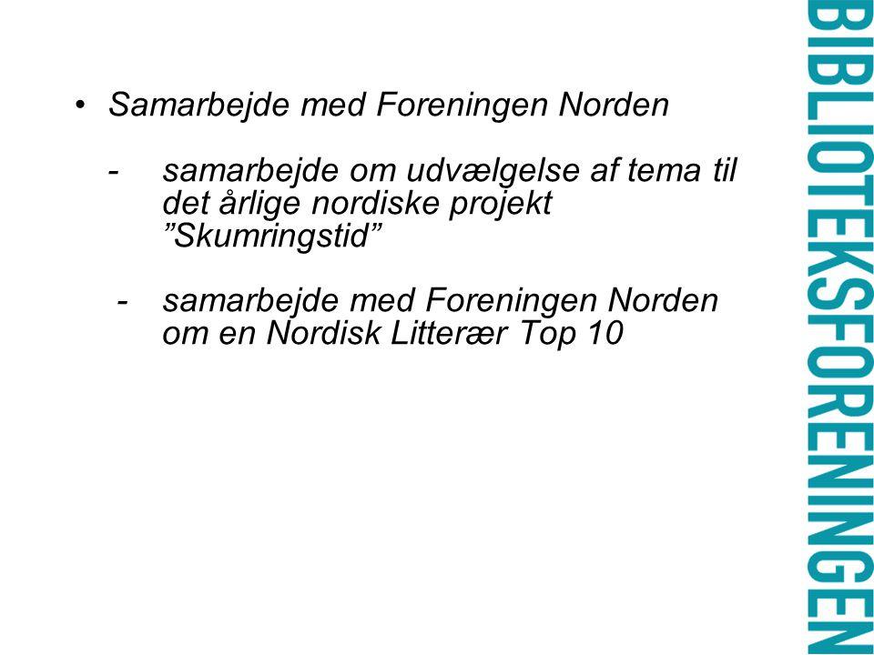 •Samarbejde med Foreningen Norden - samarbejde om udvælgelse af tema til det årlige nordiske projekt Skumringstid - samarbejde med Foreningen Norden om en Nordisk Litterær Top 10