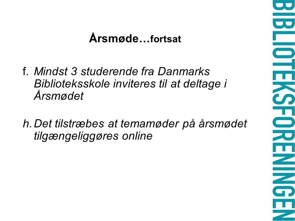 Årsmøde… fortsat f.Mindst 3 studerende fra Danmarks Biblioteksskole inviteres til at deltage i Årsmødet h.Det tilstræbes at temamøder på årsmødet tilgængeliggøres online