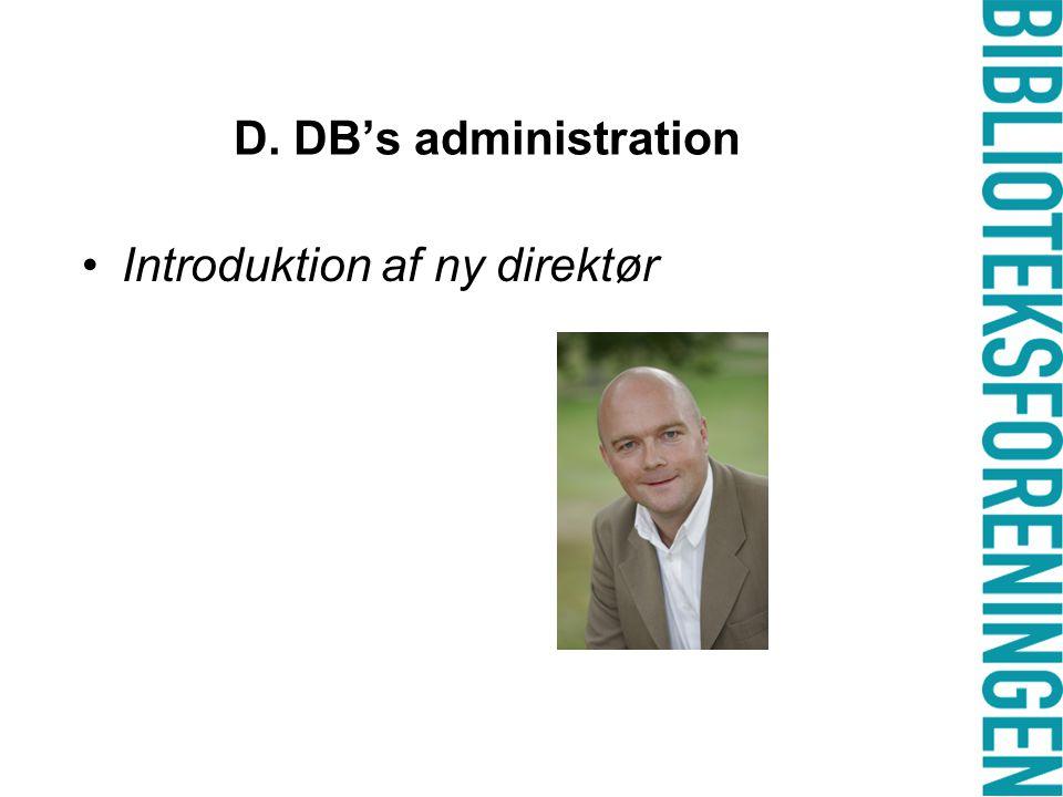 D. DB's administration •Introduktion af ny direktør