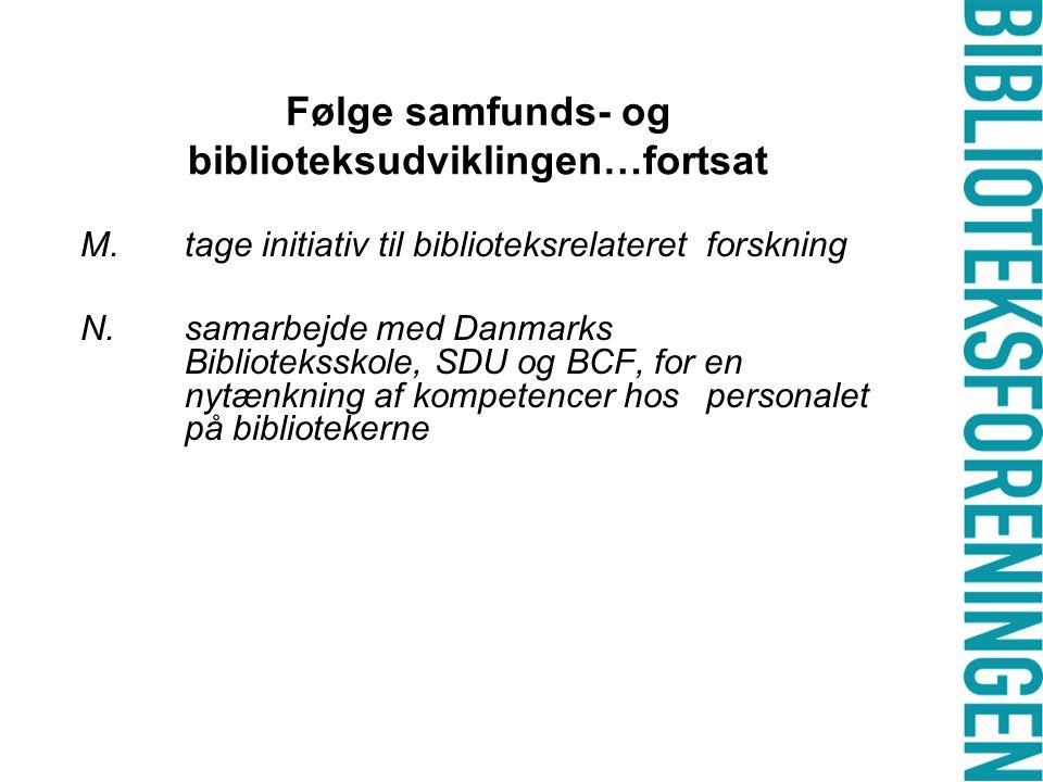 Følge samfunds- og biblioteksudviklingen…fortsat M.tage initiativ til biblioteksrelateret forskning N.samarbejde med Danmarks Biblioteksskole, SDU og BCF, for en nytænkning af kompetencer hos personalet på bibliotekerne