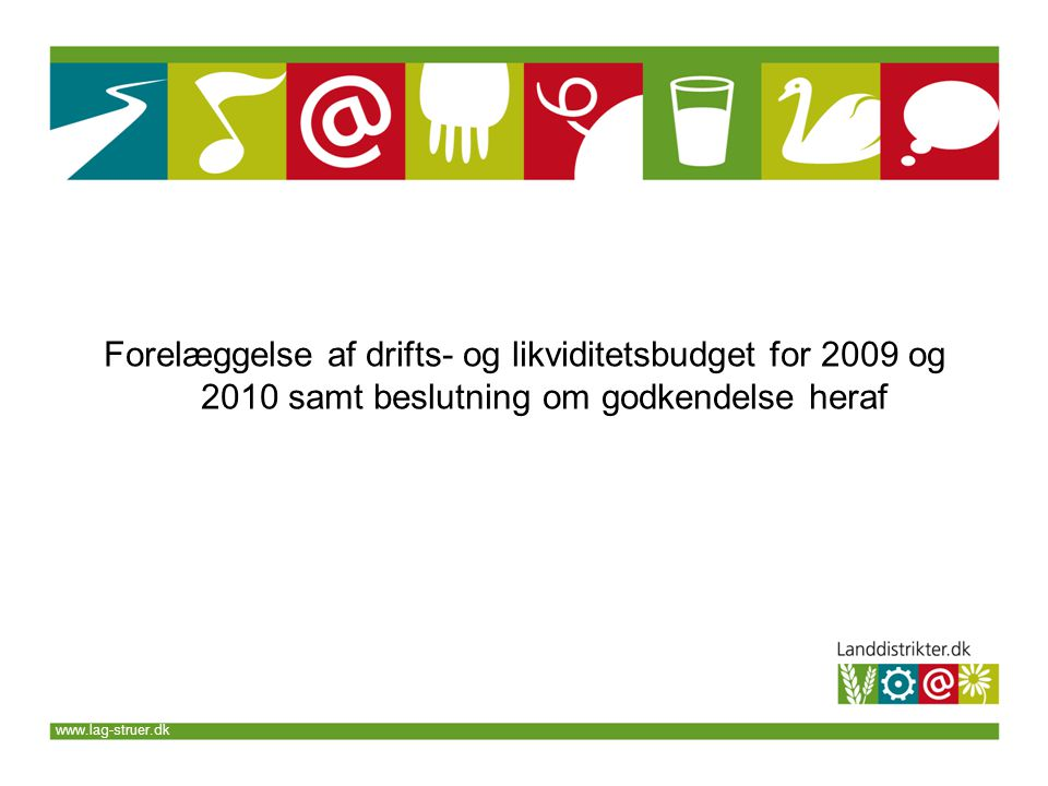 www.lag-struer.dk Forelæggelse af drifts- og likviditetsbudget for 2009 og 2010 samt beslutning om godkendelse heraf