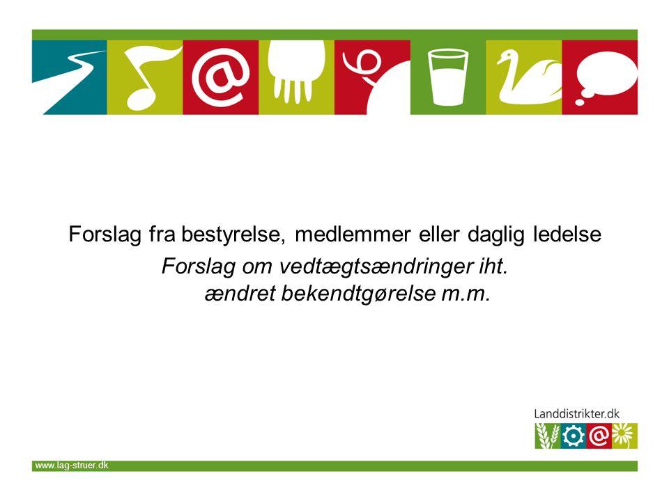 www.lag-struer.dk Forslag fra bestyrelse, medlemmer eller daglig ledelse Forslag om vedtægtsændringer iht.
