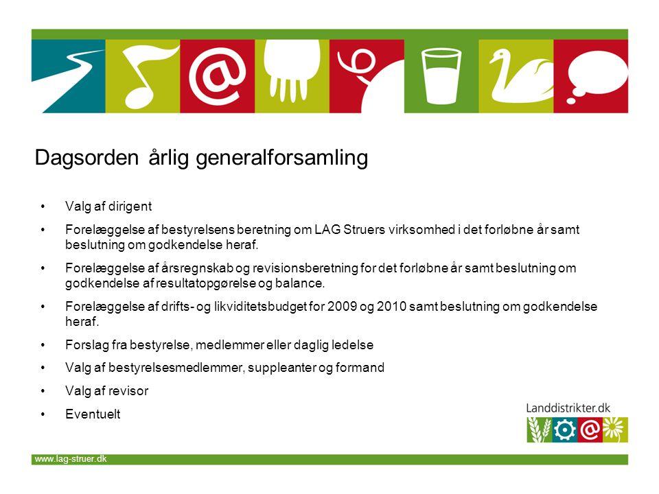www.lag-struer.dk Dagsorden årlig generalforsamling •Valg af dirigent •Forelæggelse af bestyrelsens beretning om LAG Struers virksomhed i det forløbne år samt beslutning om godkendelse heraf.