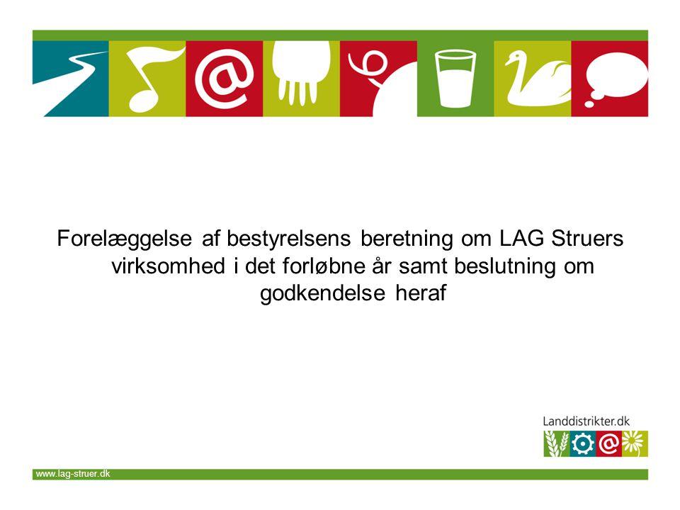www.lag-struer.dk Forelæggelse af bestyrelsens beretning om LAG Struers virksomhed i det forløbne år samt beslutning om godkendelse heraf