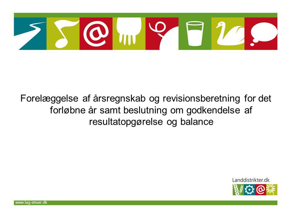 www.lag-struer.dk Forelæggelse af årsregnskab og revisionsberetning for det forløbne år samt beslutning om godkendelse af resultatopgørelse og balance