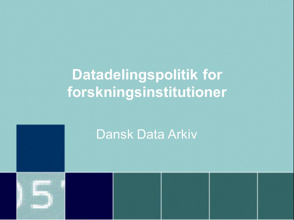 Datadelingspolitik for forskningsinstitutioner Dansk Data Arkiv
