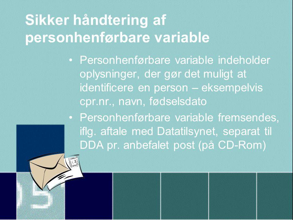 Sikker håndtering af personhenførbare variable •Personhenførbare variable indeholder oplysninger, der gør det muligt at identificere en person – eksempelvis cpr.nr., navn, fødselsdato •Personhenførbare variable fremsendes, iflg.