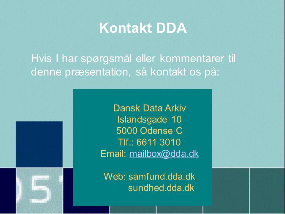 Kontakt DDA Hvis I har spørgsmål eller kommentarer til denne præsentation, så kontakt os på: Dansk Data Arkiv Islandsgade 10 5000 Odense C Tlf.: 6611 3010 Email: mailbox@dda.dkmailbox@dda.dk Web: samfund.dda.dk sundhed.dda.dk