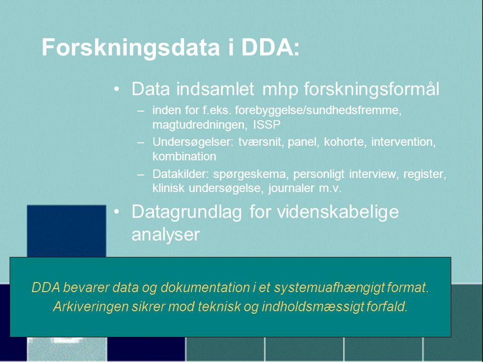 Forskningsdata i DDA: •Data indsamlet mhp forskningsformål –inden for f.eks.