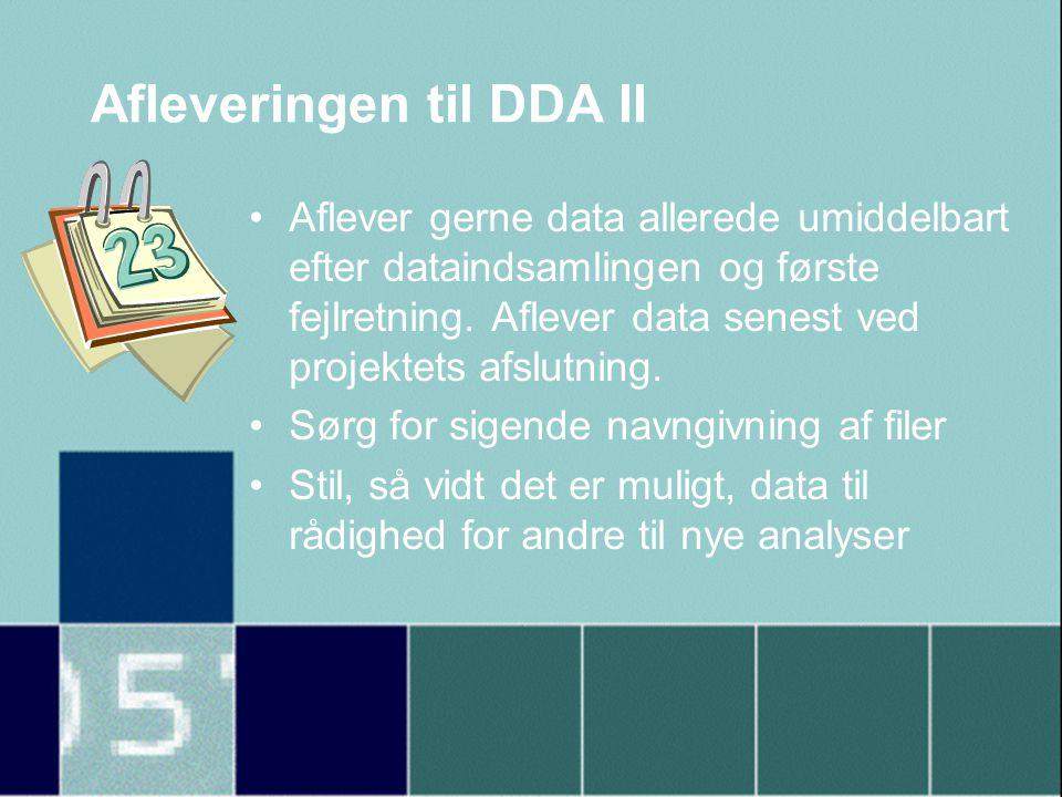Afleveringen til DDA II •Aflever gerne data allerede umiddelbart efter dataindsamlingen og første fejlretning.