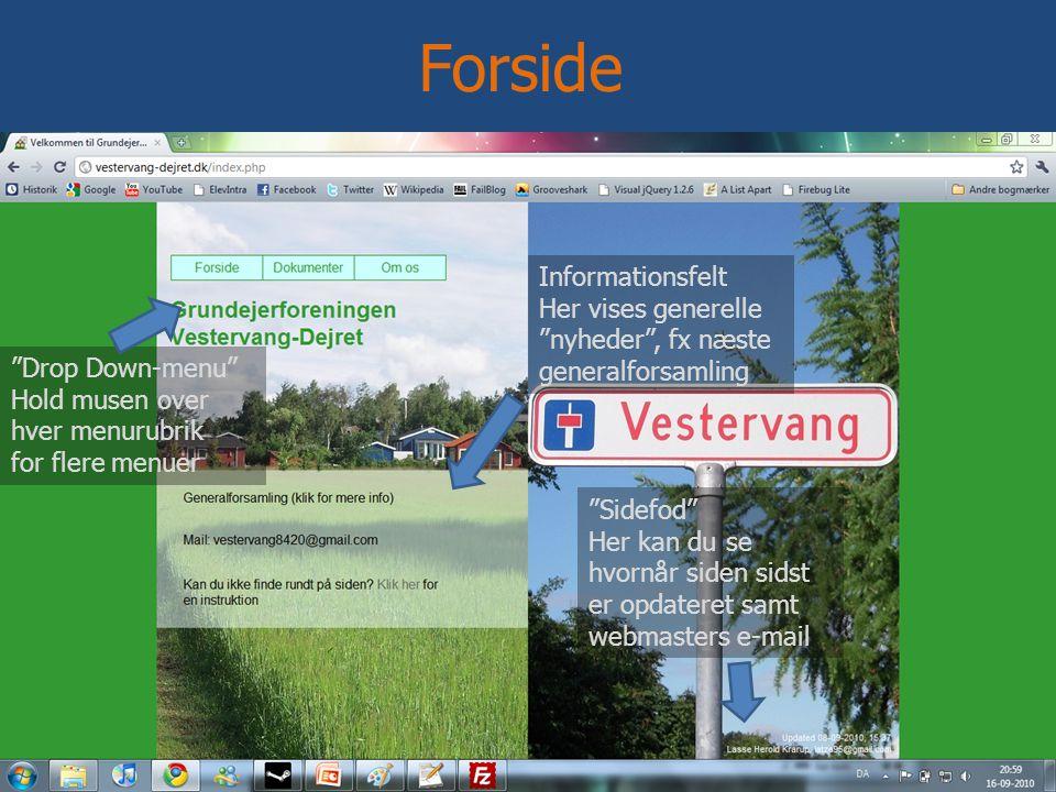 Drop Down-menu Hold musen over hver menurubrik for flere menuer Informationsfelt Her vises generelle nyheder , fx næste generalforsamling Sidefod Her kan du se hvornår siden sidst er opdateret samt webmasters e-mail Forside