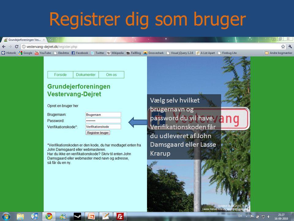 Registrer dig som bruger Vælg selv hvilket brugernavn og password du vil have.