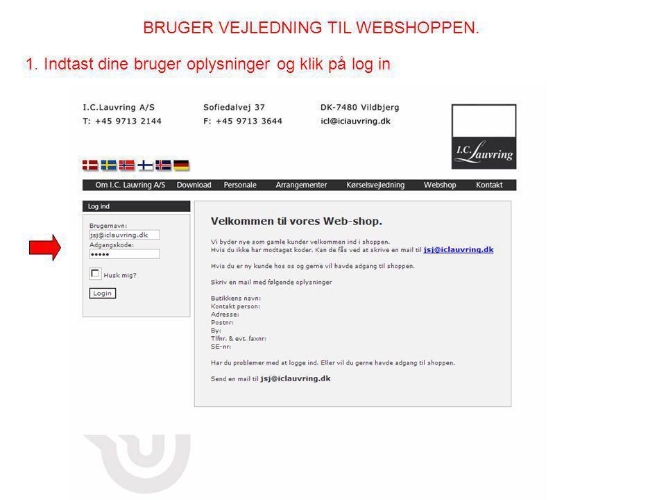 BRUGER VEJLEDNING TIL WEBSHOPPEN. 1. Indtast dine bruger oplysninger og klik på log in