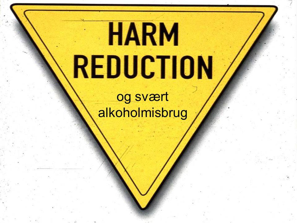 Harm-reduction ________________________________ og svært alkoholmisbrug