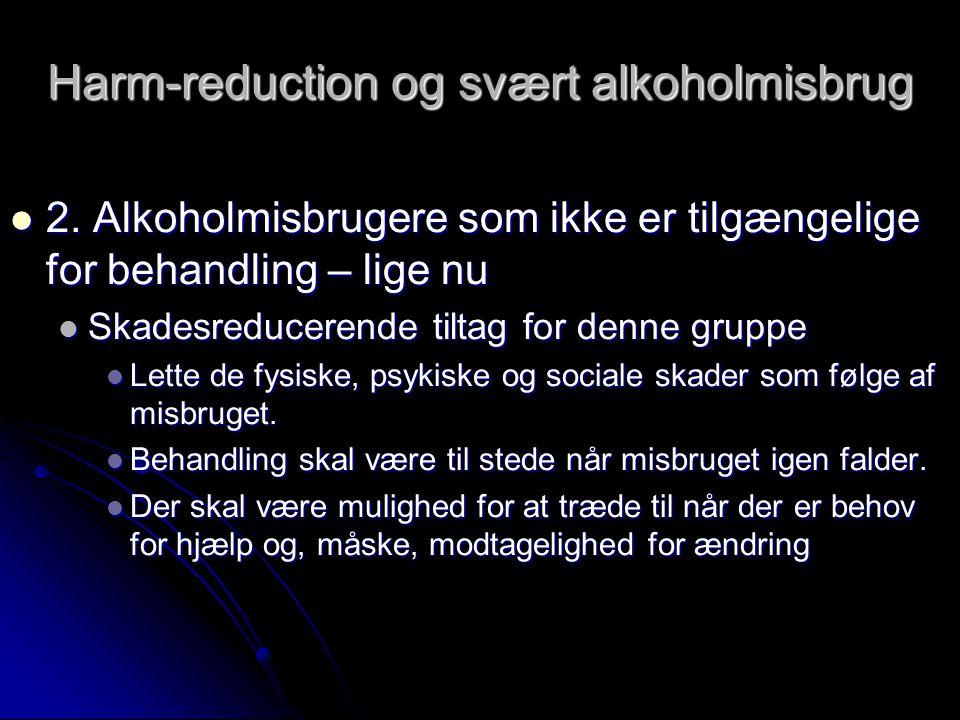 Harm-reduction og svært alkoholmisbrug  2.