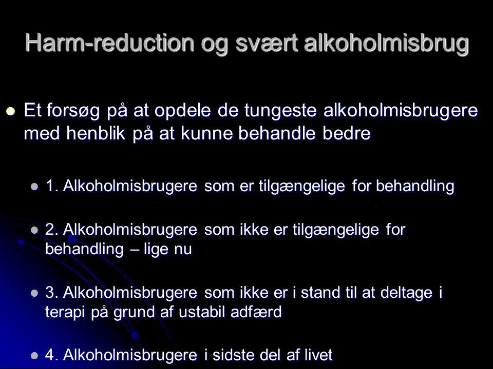 Harm-reduction og svært alkoholmisbrug  Et forsøg på at opdele de tungeste alkoholmisbrugere med henblik på at kunne behandle bedre  1.