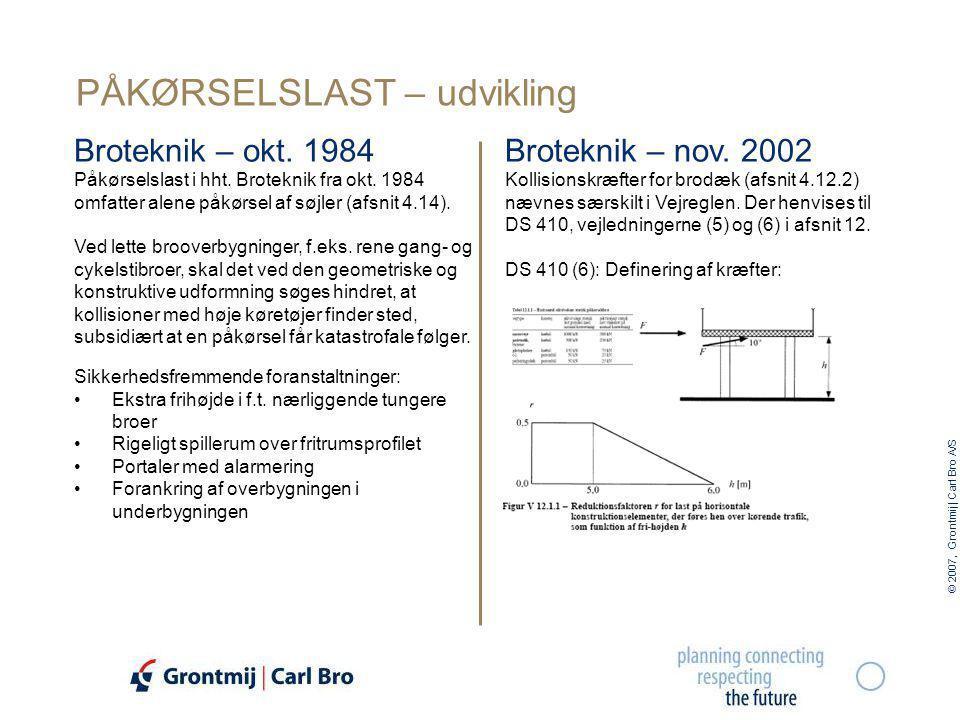 © 2007, Grontmij | Carl Bro A/S Broteknik – okt. 1984 PÅKØRSELSLAST – udvikling Broteknik – nov.