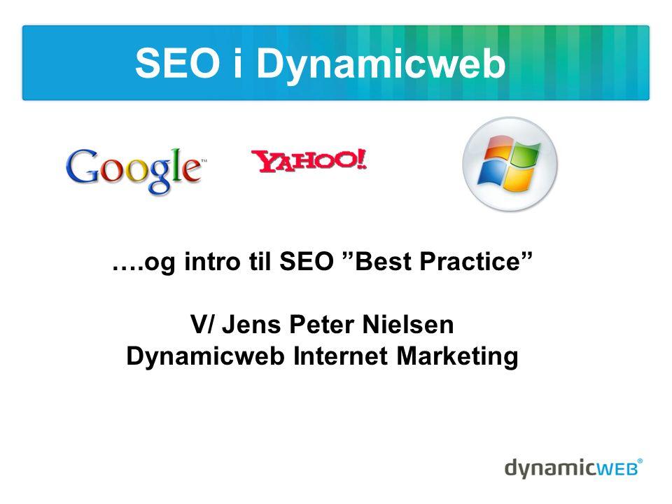 SEO i Dynamicweb ….og intro til SEO Best Practice V/ Jens Peter Nielsen Dynamicweb Internet Marketing