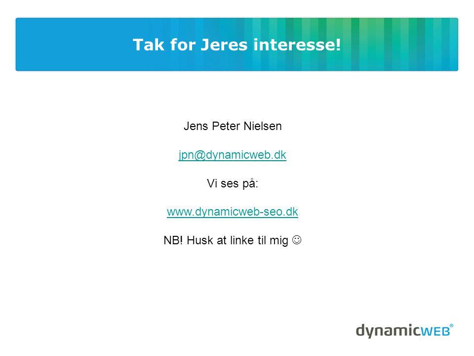 Tak for Jeres interesse. Jens Peter Nielsen jpn@dynamicweb.dk Vi ses på: www.dynamicweb-seo.dk NB.