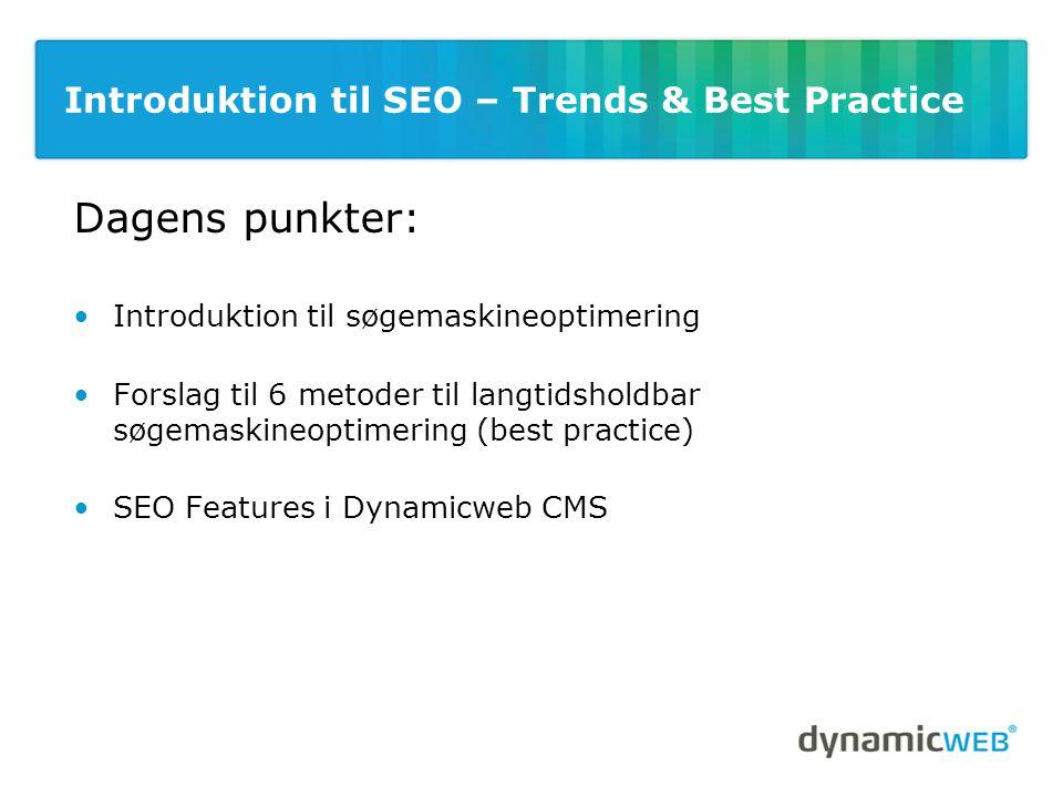 Introduktion til SEO – Trends & Best Practice Dagens punkter: •Introduktion til søgemaskineoptimering •Forslag til 6 metoder til langtidsholdbar søgemaskineoptimering (best practice) •SEO Features i Dynamicweb CMS